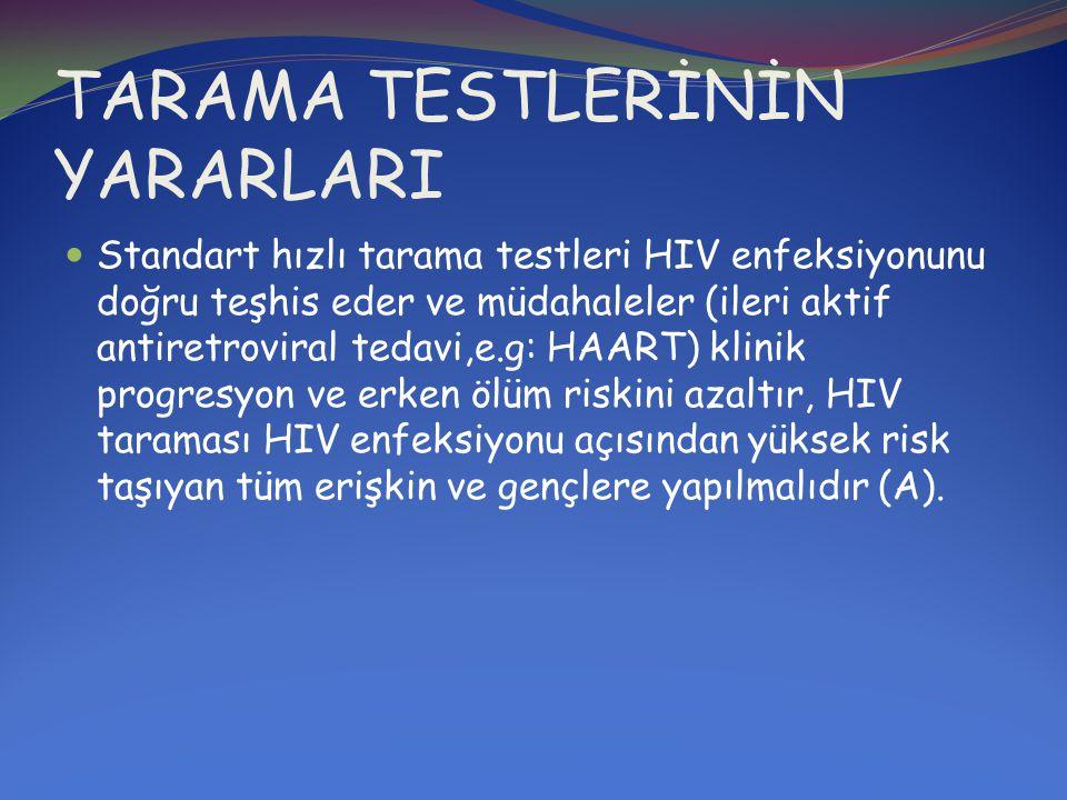 TARAMA TESTLERİNİN YARARLARI  Standart hızlı tarama testleri HIV enfeksiyonunu doğru teşhis eder ve müdahaleler (ileri aktif antiretroviral tedavi,e.