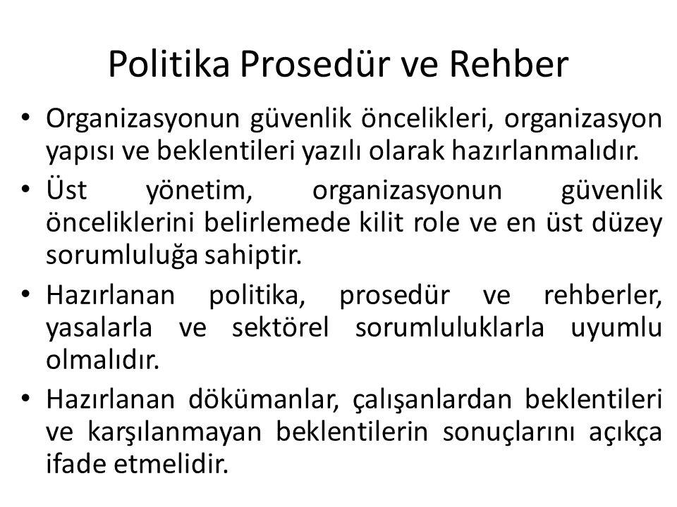 Politika Prosedür ve Rehber • Organizasyonun güvenlik öncelikleri, organizasyon yapısı ve beklentileri yazılı olarak hazırlanmalıdır. • Üst yönetim, o