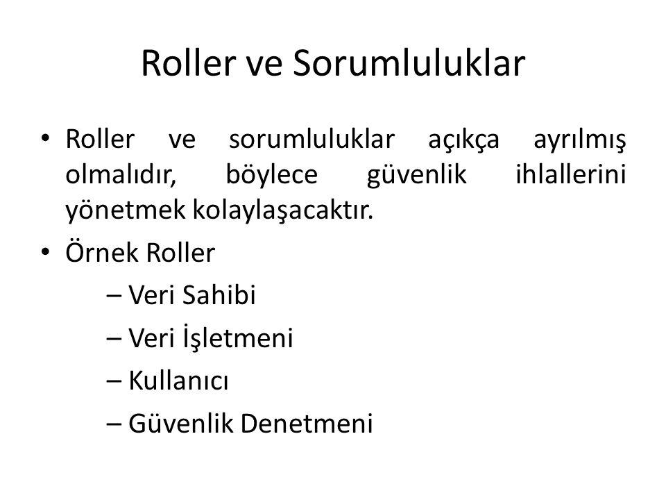 Roller ve Sorumluluklar • Roller ve sorumluluklar açıkça ayrılmış olmalıdır, böylece güvenlik ihlallerini yönetmek kolaylaşacaktır.
