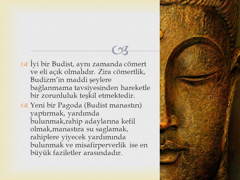   İyi bir Budist, aynı zamanda cömert ve eli açık olmalıdır. Zira cömertlik, Budizm'in maddi şeylere bağlanmama tavsiyesinden hareketle bir zorunlul