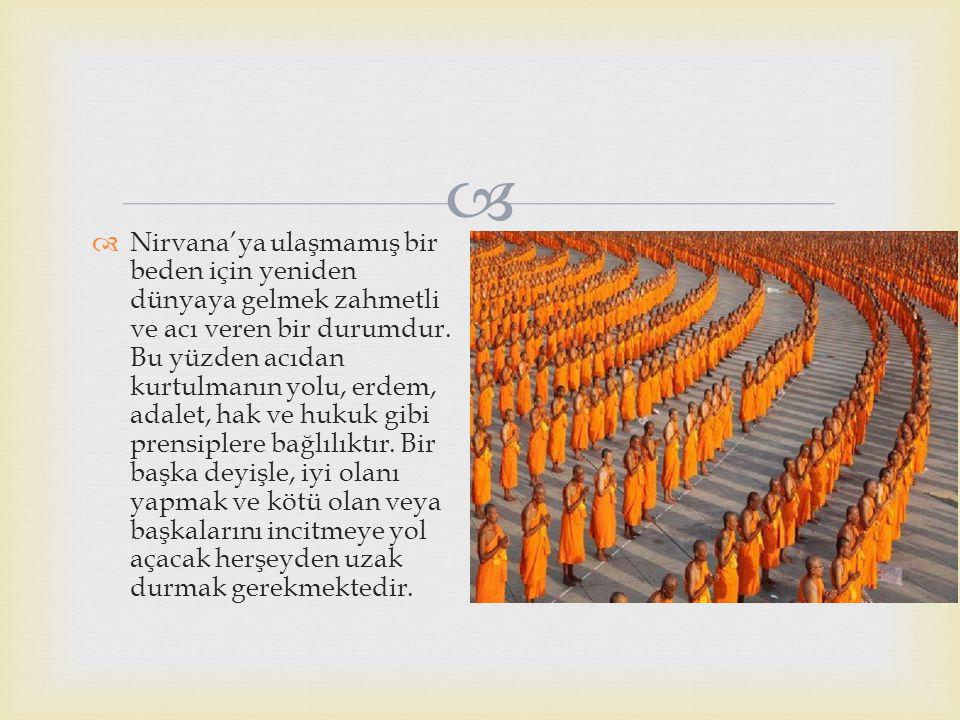   Nirvana'ya ulaşmamış bir beden için yeniden dünyaya gelmek zahmetli ve acı veren bir durumdur. Bu yüzden acıdan kurtulmanın yolu, erdem, adalet, h
