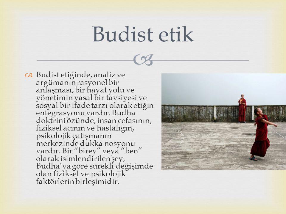   Budist etiğinde, analiz ve argümanın rasyonel bir anlaşması, bir hayat yolu ve yönetimin yasal bir tavsiyesi ve sosyal bir ifade tarzı olarak etiğ