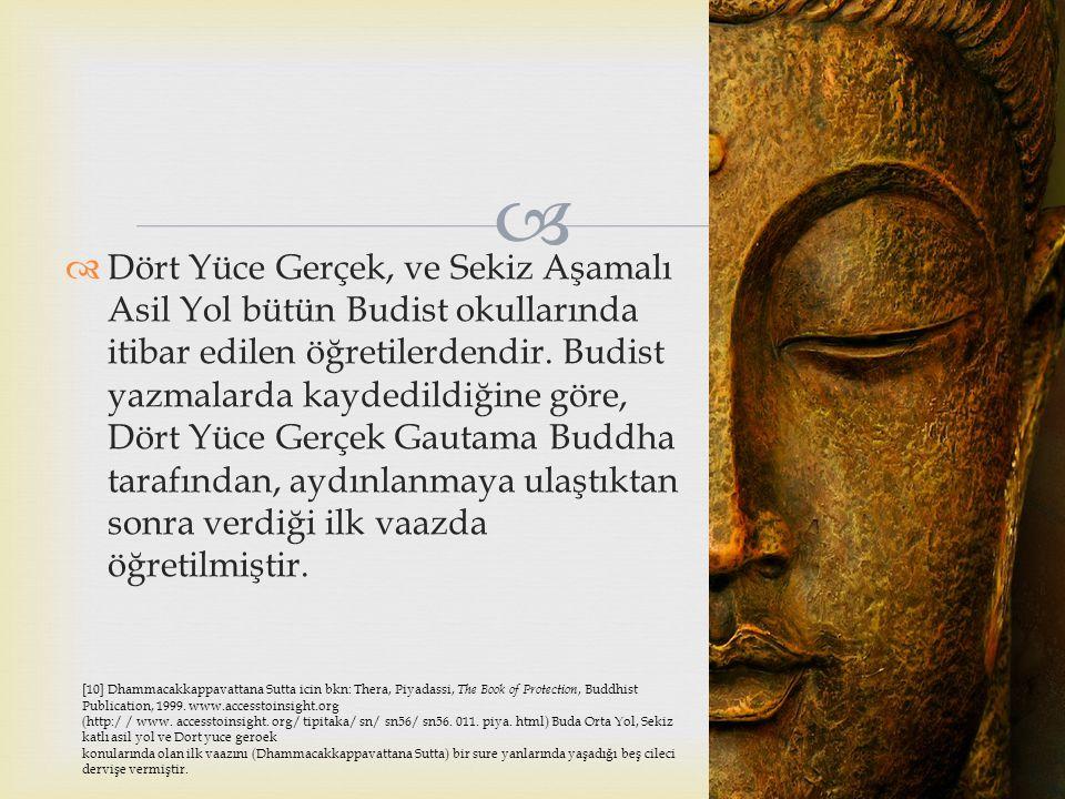   Dört Yüce Gerçek, ve Sekiz Aşamalı Asil Yol bütün Budist okullarında itibar edilen öğretilerdendir. Budist yazmalarda kaydedildiğine göre, Dört Yü
