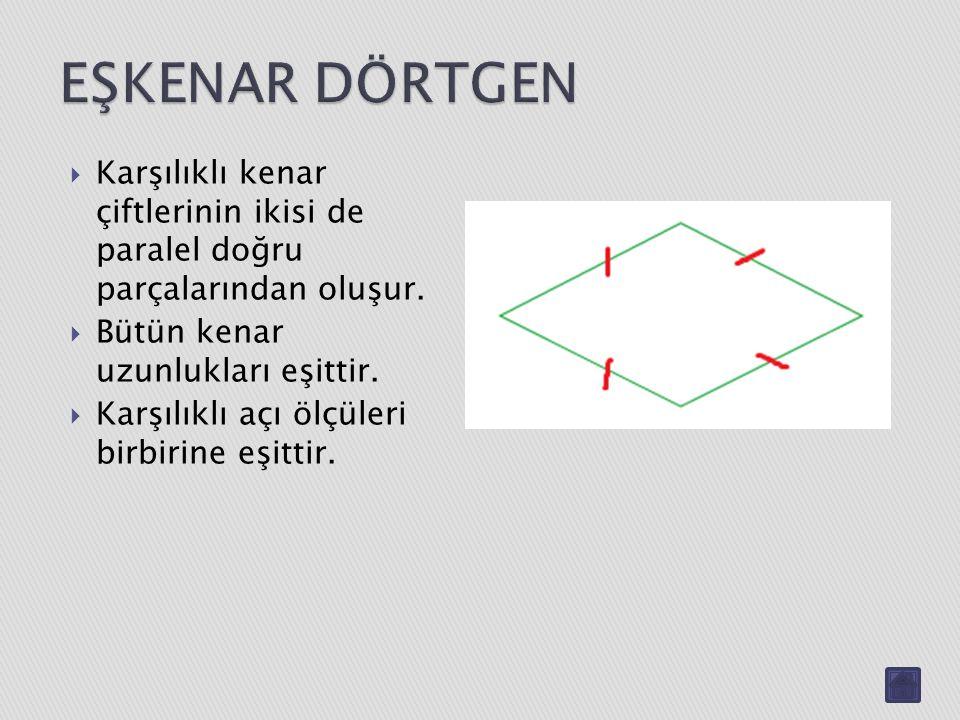  Karşılıklı kenar çiftlerinin ikisi de paralel doğru parçalarından oluşur.