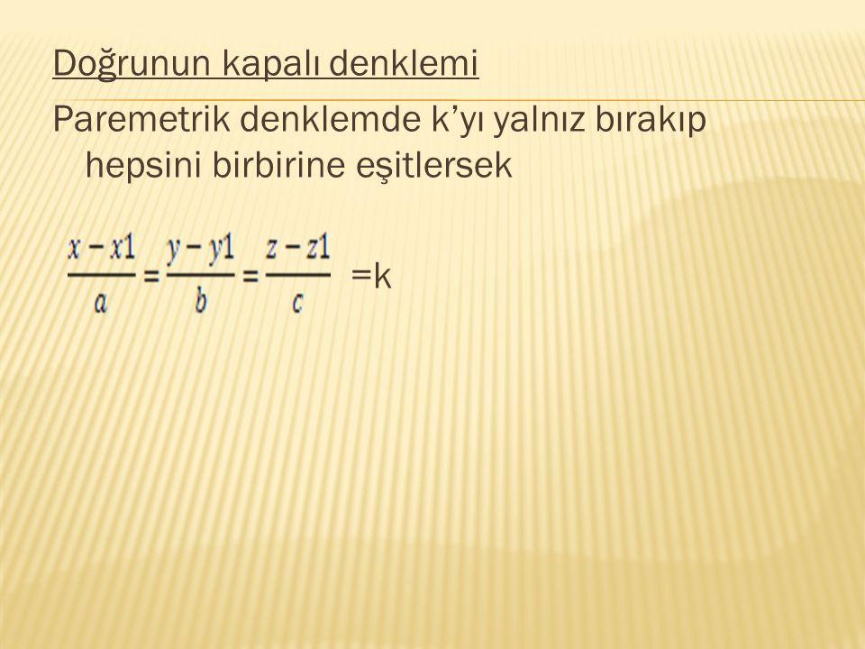 Doğrunun kapalı denklemi Paremetrik denklemde k'yı yalnız bırakıp hepsini birbirine eşitlersek =k