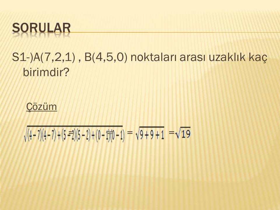 S1-)A(7,2,1), B(4,5,0) noktaları arası uzaklık kaç birimdir? Çözüm = = = =