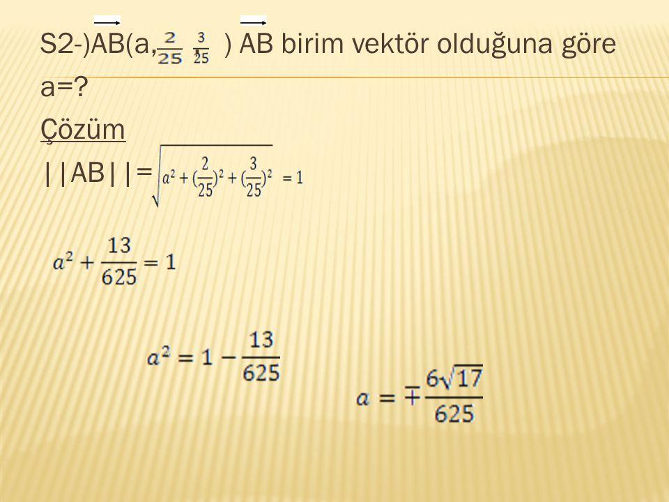 S2-)AB(a,, ) AB birim vektör olduğuna göre a=? Çözüm ||AB||=
