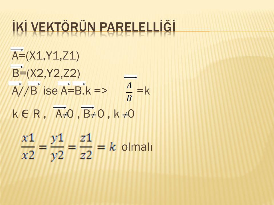 A=(X1,Y1,Z1) B=(X2,Y2,Z2) A//B ise A=B.k => =k k R, A0, B 0, k 0 olmalı