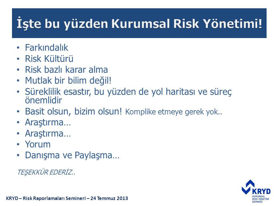 • Farkındalık • Risk Kültürü • Risk bazlı karar alma • Mutlak bir bilim değil! • Süreklilik esastır, bu yüzden de yol haritası ve süreç önemlidir • Ba