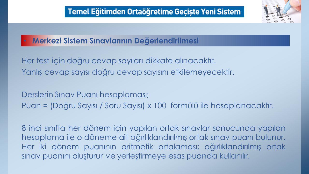 • Merkezi Sistem Sınavlarının Değerlendirilmesi Her test için doğru cevap sayıları dikkate alınacaktır.