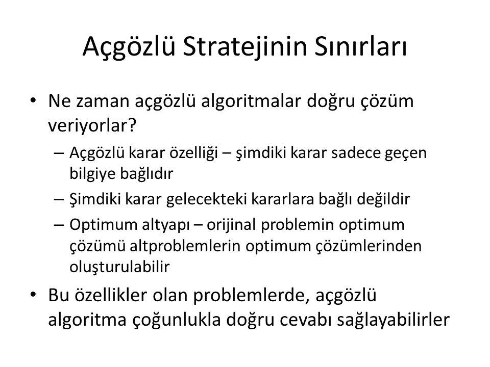 Açgözlü Stratejinin Sınırları • Ne zaman açgözlü algoritmalar doğru çözüm veriyorlar? – Açgözlü karar özelliği – şimdiki karar sadece geçen bilgiye ba