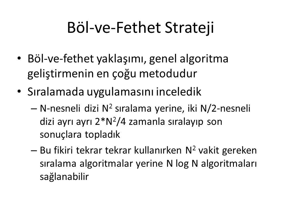 Böl-ve-Fethet Strateji • Böl-ve-fethet yaklaşımı, genel algoritma geliştirmenin en çoğu metodudur • Sıralamada uygulamasını inceledik – N-nesneli dizi