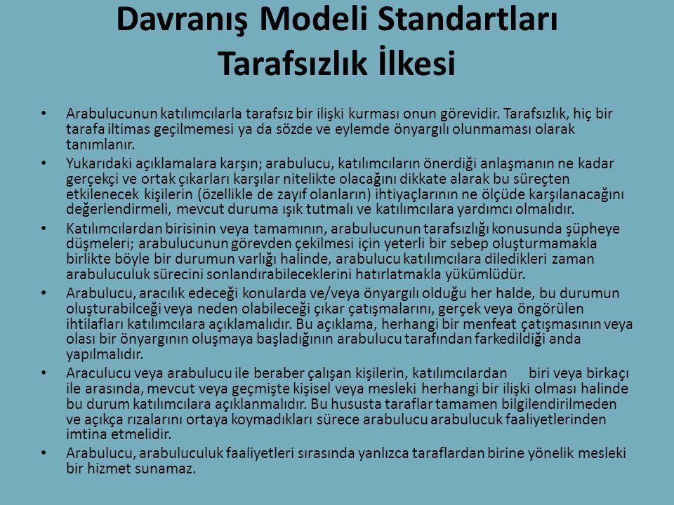 Davranış Modeli Standartları Tarafsızlık İlkesi • Arabulucunun katılımcılarla tarafsız bir ilişki kurması onun görevidir. Tarafsızlık, hiç bir tarafa