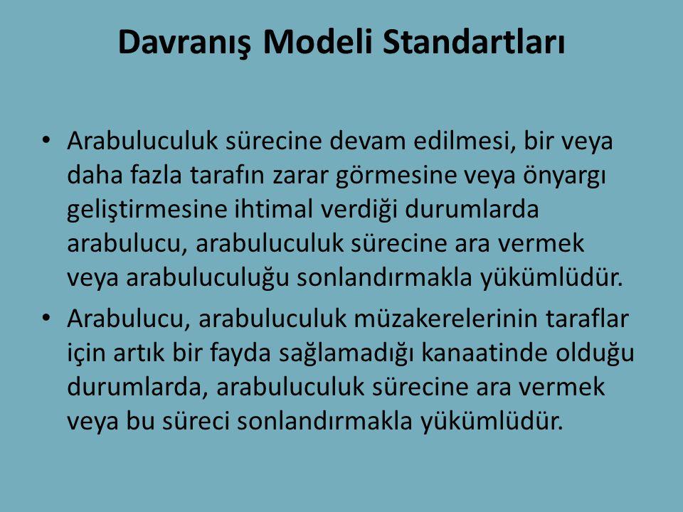 Davranış Modeli Standartları • Arabuluculuk sürecine devam edilmesi, bir veya daha fazla tarafın zarar görmesine veya önyargı geliştirmesine ihtimal v