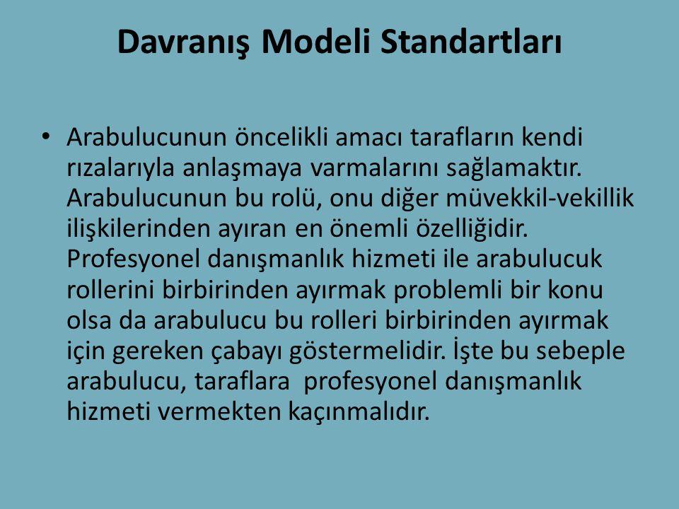 Davranış Modeli Standartları • Arabulucunun öncelikli amacı tarafların kendi rızalarıyla anlaşmaya varmalarını sağlamaktır. Arabulucunun bu rolü, onu