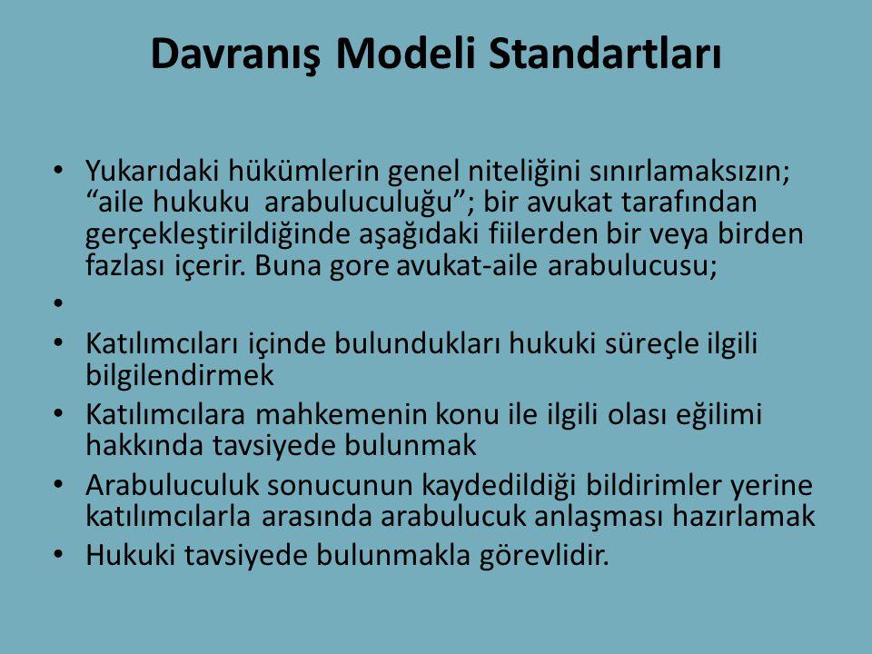 """Davranış Modeli Standartları • Yukarıdaki hükümlerin genel niteliğini sınırlamaksızın; """"aile hukuku arabuluculuğu""""; bir avukat tarafından gerçekleştir"""