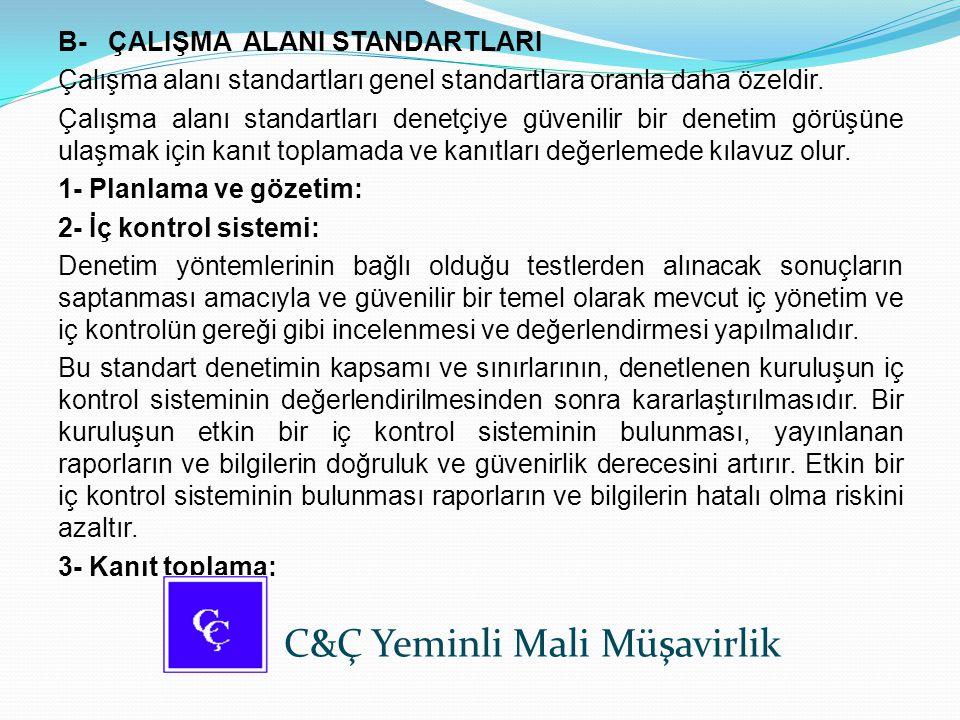 B- ÇALIŞMA ALANI STANDARTLARI Çalışma alanı standartları genel standartlara oranla daha özeldir. Çalışma alanı standartları denetçiye güvenilir bir de