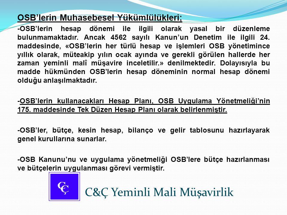 OSB'lerin Muhasebesel Yükümlülükleri; -OSB'lerin hesap dönemi ile ilgili olarak yasal bir düzenleme bulunmamaktadır. Ancak 4562 sayılı Kanun'un Deneti