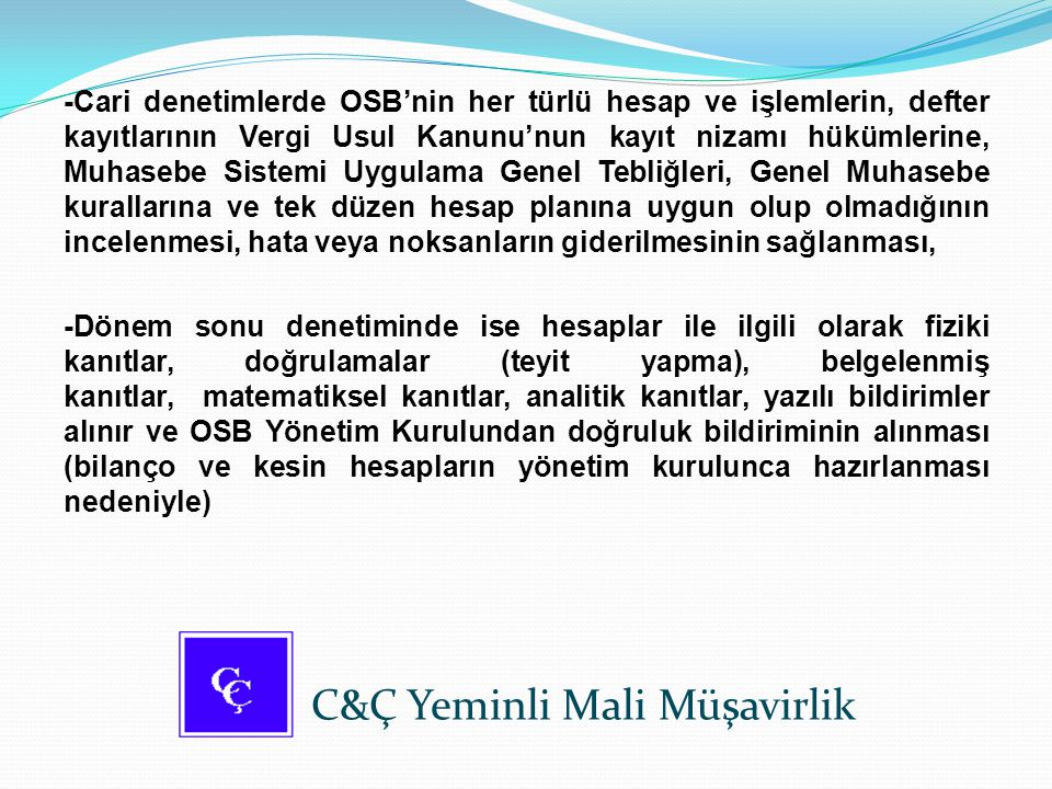 -Cari denetimlerde OSB'nin her türlü hesap ve işlemlerin, defter kayıtlarının Vergi Usul Kanunu'nun kayıt nizamı hükümlerine, Muhasebe Sistemi Uygulam