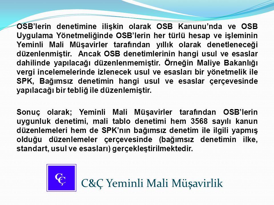 OSB'lerin denetimine ilişkin olarak OSB Kanunu'nda ve OSB Uygulama Yönetmeliğinde OSB'lerin her türlü hesap ve işleminin Yeminli Mali Müşavirler taraf