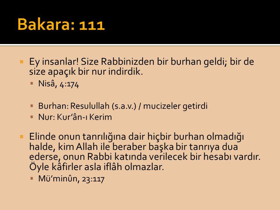  Ey insanlar! Size Rabbinizden bir burhan geldi; bir de size apaçık bir nur indirdik.  Nisâ, 4:174  Burhan: Resulullah (s.a.v.) / mucizeler getirdi