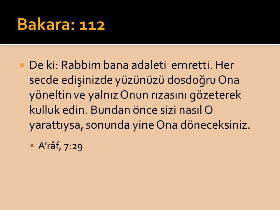 De ki: Rabbim bana adaleti emretti. Her secde edişinizde yüzünüzü dosdoğru Ona yöneltin ve yalnız Onun rızasını gözeterek kulluk edin. Bundan önce s