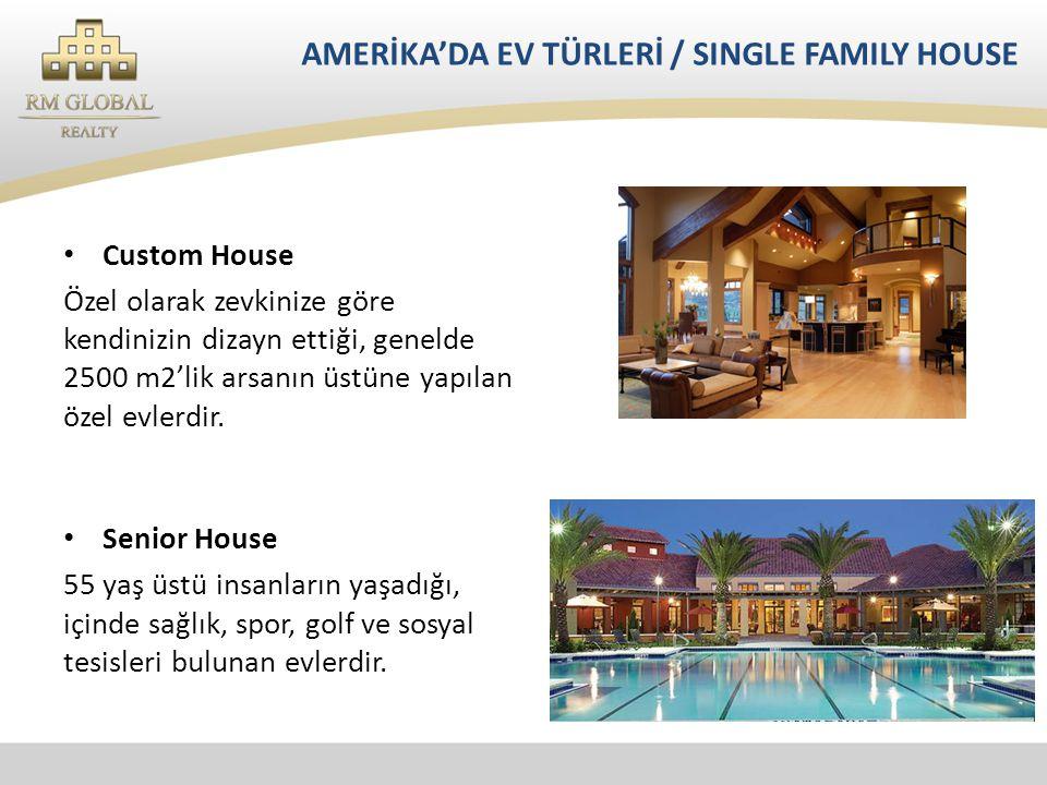 • Custom House Özel olarak zevkinize göre kendinizin dizayn ettiği, genelde 2500 m2'lik arsanın üstüne yapılan özel evlerdir.