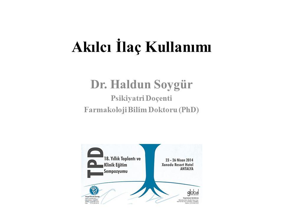 Akılcı İlaç Kullanımı Dr. Haldun Soygür Psikiyatri Doçenti Farmakoloji Bilim Doktoru (PhD)
