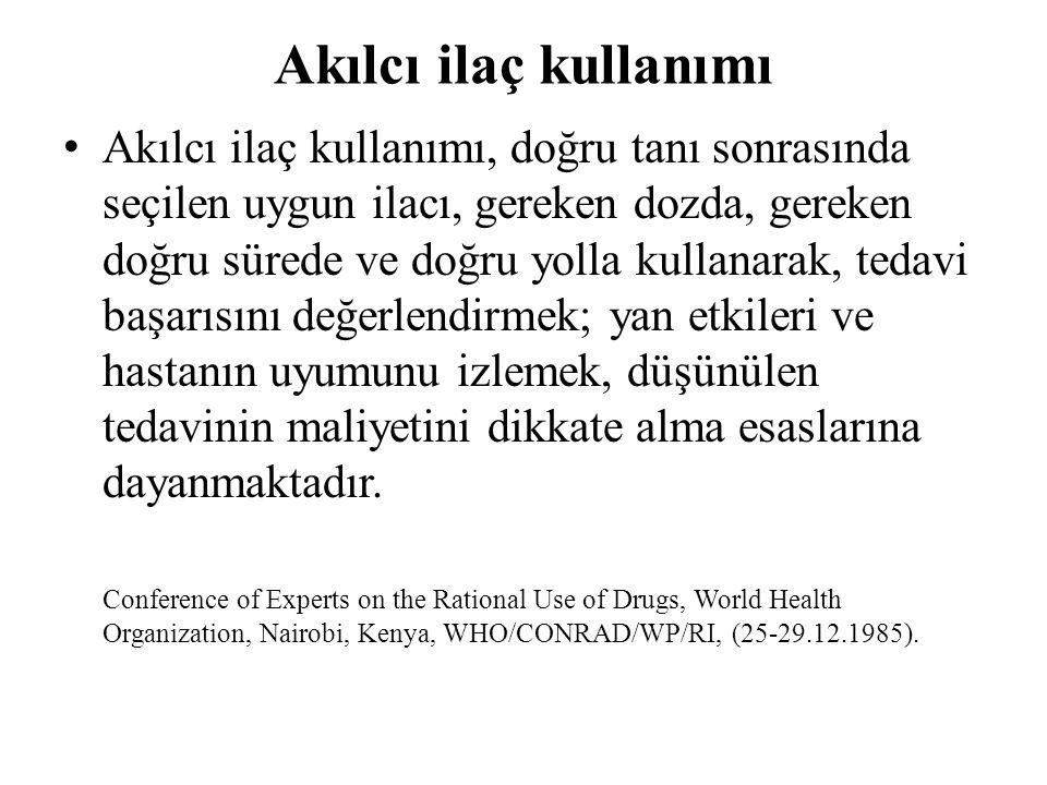 Akılcı ilaç kullanımı • Akılcı ilaç kullanımı, doğru tanı sonrasında seçilen uygun ilacı, gereken dozda, gereken doğru sürede ve doğru yolla kullanara