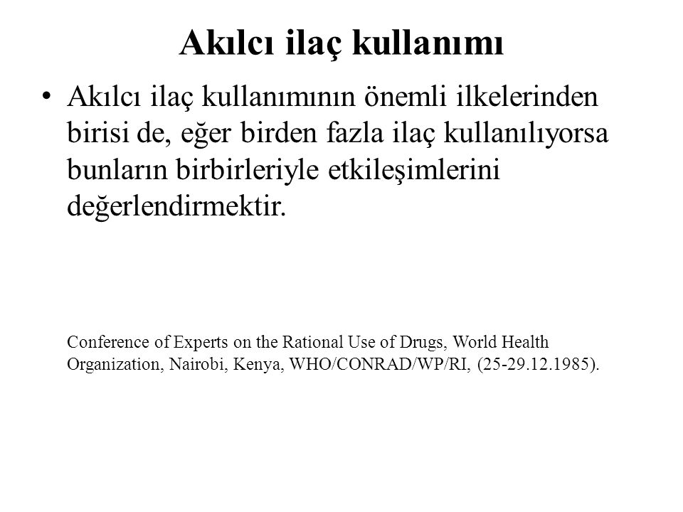 Akılcı ilaç kullanımı • Akılcı ilaç kullanımının önemli ilkelerinden birisi de, eğer birden fazla ilaç kullanılıyorsa bunların birbirleriyle etkileşim