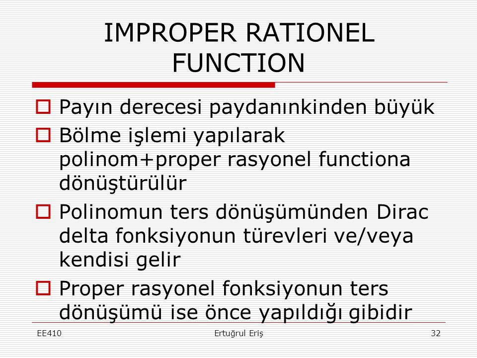 IMPROPER RATIONEL FUNCTION  Payın derecesi paydanınkinden büyük  Bölme işlemi yapılarak polinom+proper rasyonel functiona dönüştürülür  Polinomun t