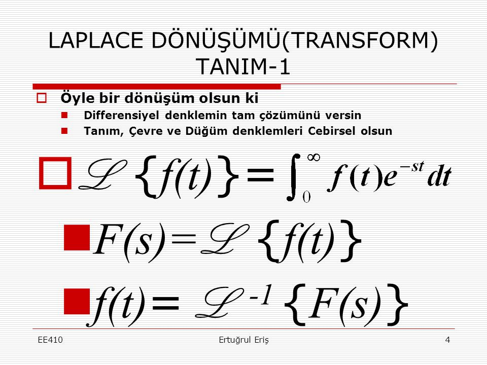 LAPLACE DÖNÜŞÜMÜ(TRANSFORM) TANIM-1 EE410Ertuğrul Eriş4  Öyle bir dönüşüm olsun ki  Differensiyel denklemin tam çözümünü versin  Tanım, Çevre ve Dü