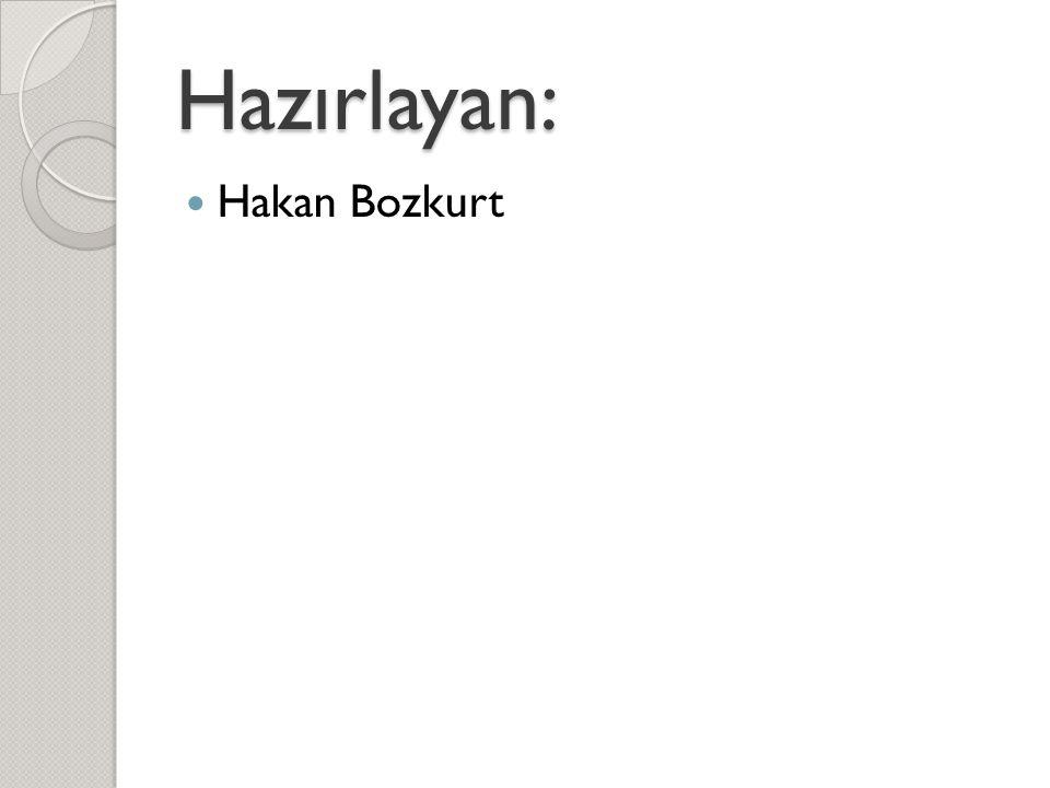 Hazırlayan:  Hakan Bozkurt