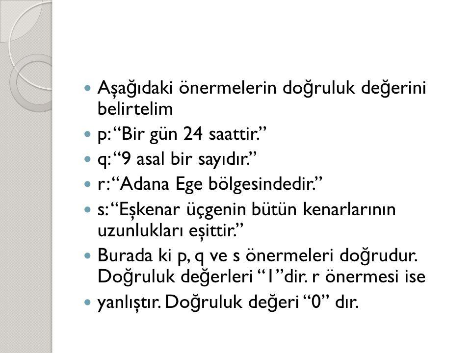 """ Aşa ğ ıdaki önermelerin do ğ ruluk de ğ erini belirtelim  p: """"Bir gün 24 saattir.""""  q: """"9 asal bir sayıdır.""""  r: """"Adana Ege bölgesindedir.""""  s:"""