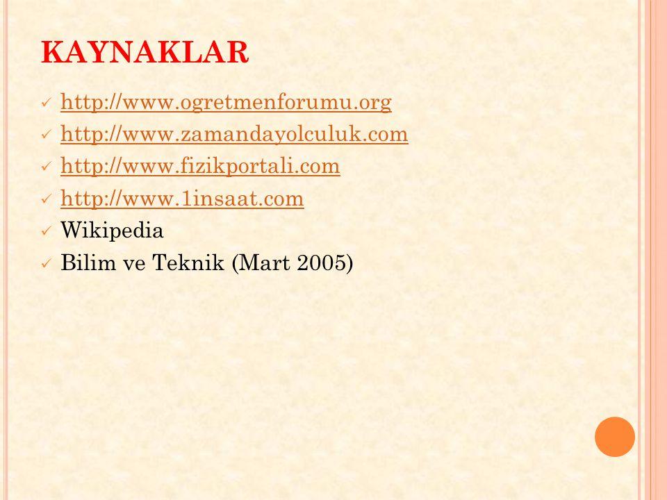KAYNAKLAR  http://www.ogretmenforumu.org http://www.ogretmenforumu.org  http://www.zamandayolculuk.com http://www.zamandayolculuk.com  http://www.f