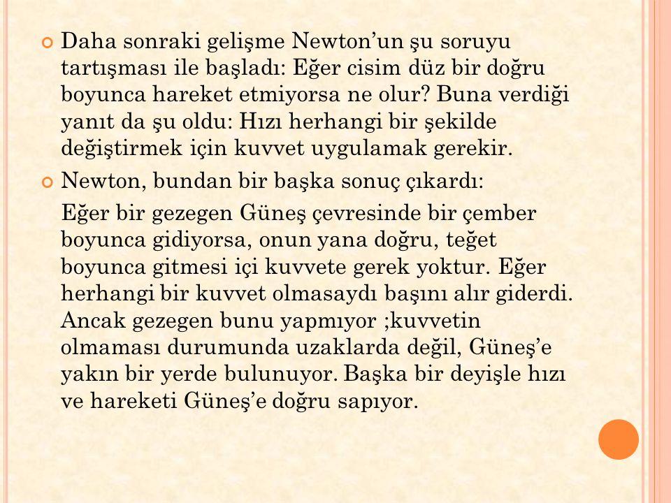 Daha sonraki gelişme Newton'un şu soruyu tartışması ile başladı: Eğer cisim düz bir doğru boyunca hareket etmiyorsa ne olur? Buna verdiği yanıt da şu