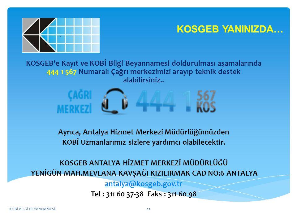 KOSGEB YANINIZDA… KOSGEB'e Kayıt ve KOBİ Bilgi Beyannamesi doldurulması aşamalarında 444 1 567 Numaralı Çağrı merkezimizi arayıp teknik destek alabili