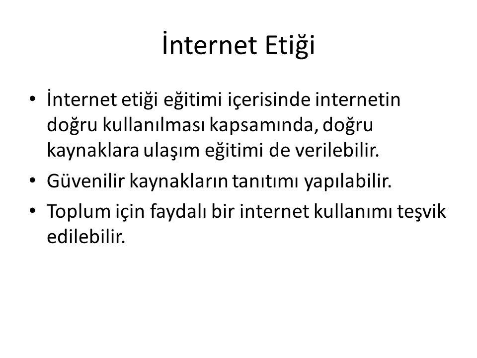 İnternet Etiği • İnternet etiği eğitimi içerisinde internetin doğru kullanılması kapsamında, doğru kaynaklara ulaşım eğitimi de verilebilir. • Güvenil