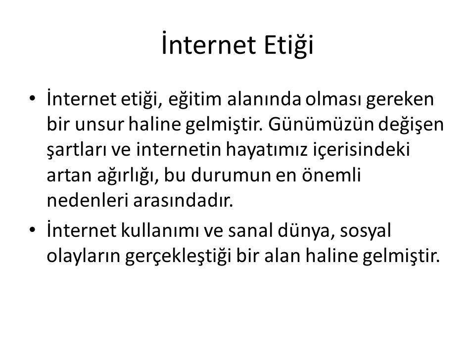 İnternet Etiği • İnternet etiği, eğitim alanında olması gereken bir unsur haline gelmiştir. Günümüzün değişen şartları ve internetin hayatımız içerisi
