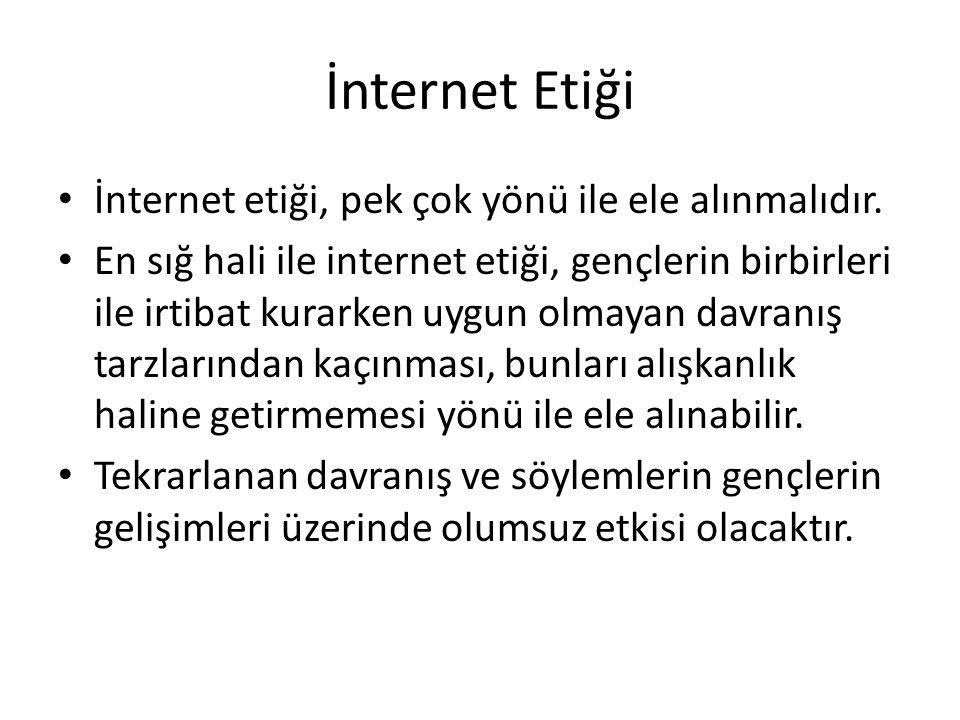 İnternet Etiği • İnternet etiği, pek çok yönü ile ele alınmalıdır. • En sığ hali ile internet etiği, gençlerin birbirleri ile irtibat kurarken uygun o