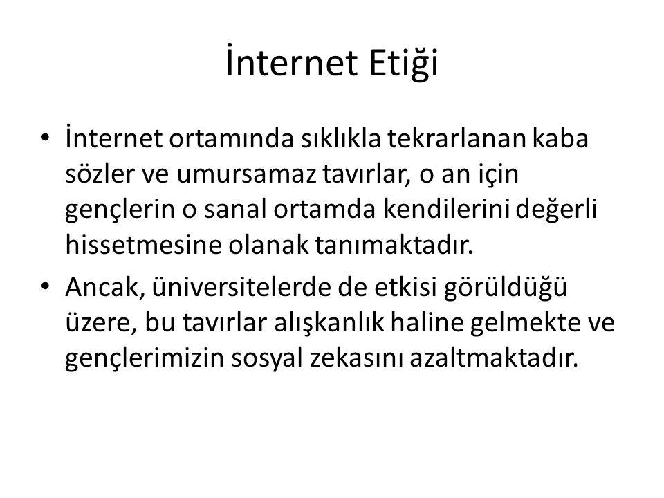 İnternet Etiği • İnternet ortamında sıklıkla tekrarlanan kaba sözler ve umursamaz tavırlar, o an için gençlerin o sanal ortamda kendilerini değerli hi