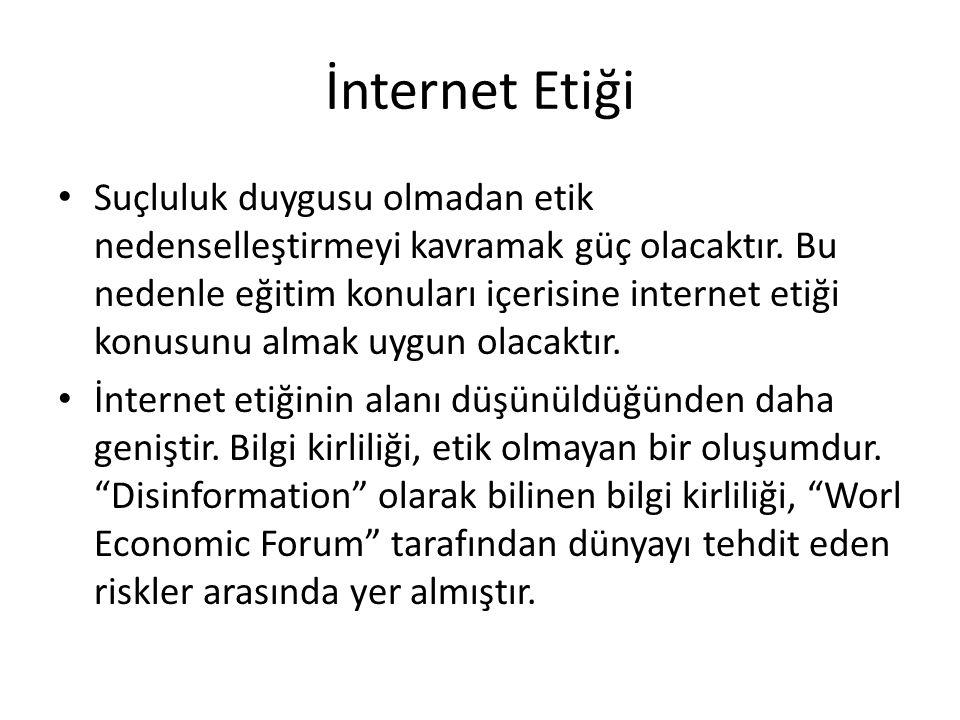 İnternet Etiği • Suçluluk duygusu olmadan etik nedenselleştirmeyi kavramak güç olacaktır. Bu nedenle eğitim konuları içerisine internet etiği konusunu