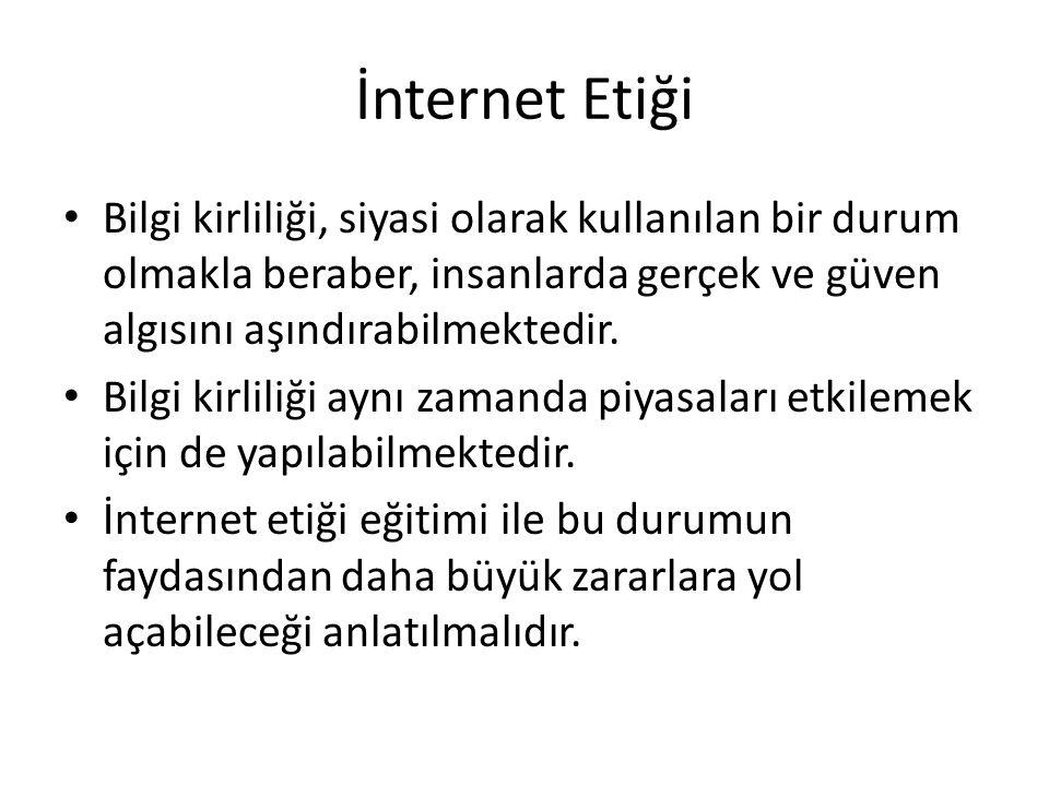 İnternet Etiği • Bilgi kirliliği, siyasi olarak kullanılan bir durum olmakla beraber, insanlarda gerçek ve güven algısını aşındırabilmektedir. • Bilgi