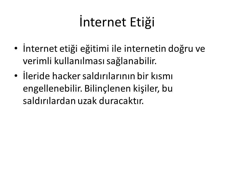 İnternet Etiği • İnternet etiği eğitimi ile internetin doğru ve verimli kullanılması sağlanabilir. • İleride hacker saldırılarının bir kısmı engellene