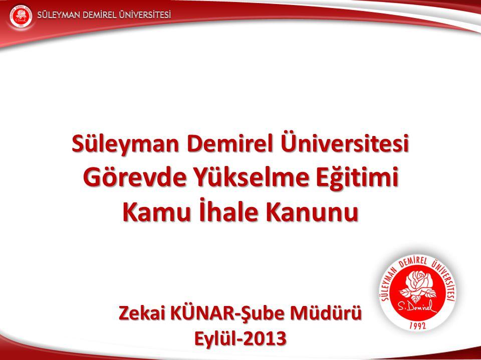 Süleyman Demirel Üniversitesi Görevde Yükselme Eğitimi Kamu İhale Kanunu Zekai KÜNAR-Şube Müdürü Eylül-2013