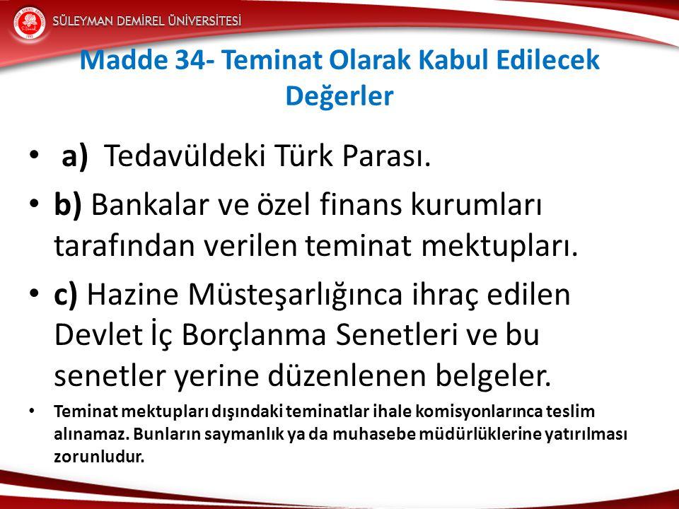 Madde 34- Teminat Olarak Kabul Edilecek Değerler • a) Tedavüldeki Türk Parası.