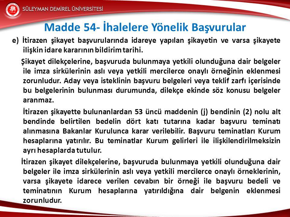 Madde 54- İhalelere Yönelik Başvurular e) İtirazen şikayet başvurularında idareye yapılan şikayetin ve varsa şikayete ilişkin idare kararının bildirim tarihi.