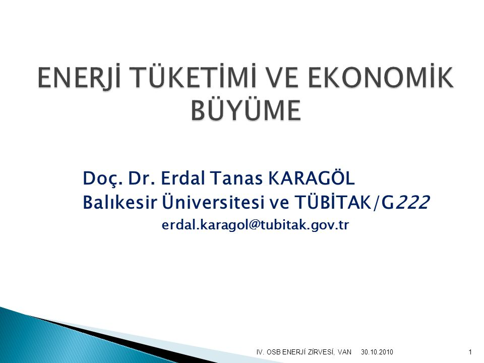 Doç. Dr. Erdal Tanas KARAGÖL Balıkesir Üniversitesi ve TÜBİTAK/G222 erdal.karagol@tubitak.gov.tr 1IV. OSB ENERJİ ZİRVESİ, VAN30.10.2010