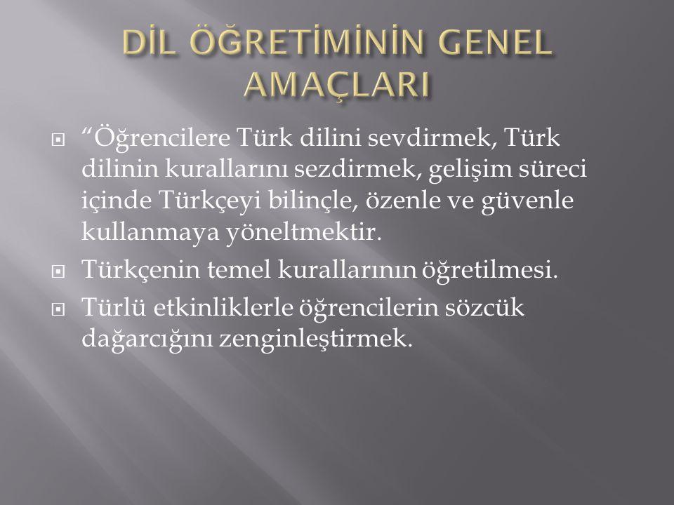  Öğrencilere Türk dilini sevdirmek, Türk dilinin kurallarını sezdirmek, gelişim süreci içinde Türkçeyi bilinçle, özenle ve güvenle kullanmaya yöneltmektir.