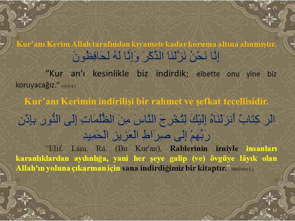 """Kur'anı Kerim Allah tarafından kıyamete kadar koruma altına alınmıştır. إِنَّا نَحْنُ نَزَّلْنَا الذِّكْرَ وَإِنَّا لَهُ لَحَافِظُونَ """"Kur an'ı kesinl"""